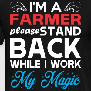 Im Farmer Stand Back I Work My Magic - Men's Premium T-Shirt
