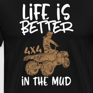 Life is better in the mud - Men's Premium T-Shirt