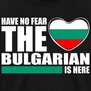 Have No Fear The Bulgarian Is Here - Men's Premium T-Shirt