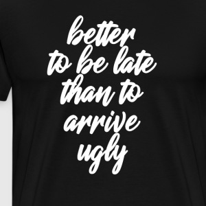 Better Late Than Ugly - Men's Premium T-Shirt