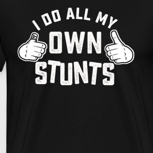 I do all my own stunts shirt - Men's Premium T-Shirt