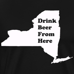 Drink Beer From NY - Men's Premium T-Shirt