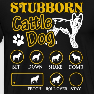 Stubborn Australian Cattle Dog Tricks Tee Shirt - Men's Premium T-Shirt