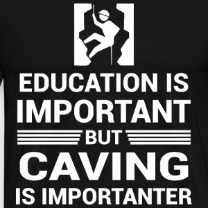 Education Important But Caving Importanter - Men's Premium T-Shirt