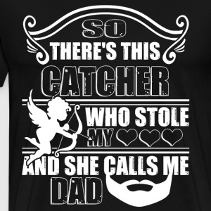 This Catcher Calls Me Dad T Shirt - Men's Premium T-Shirt