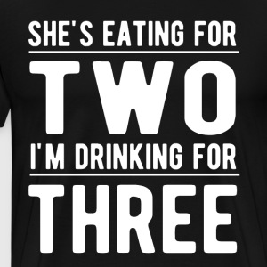 She's Eating For Two I'm Drinking For Three Shirt - Men's Premium T-Shirt