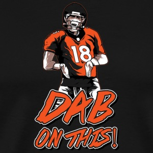 DAB ON THIS SHIRT - Men's Premium T-Shirt
