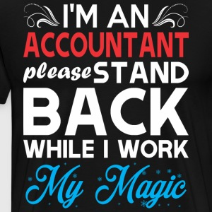 Im Accountant Stand Back I Work My Magic - Men's Premium T-Shirt