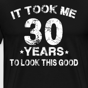 It took me 30 years to look this good t-shirt - Men's Premium T-Shirt