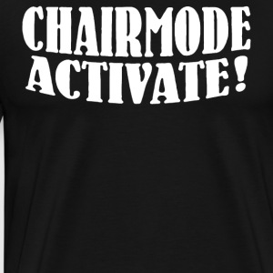 CHAIRMODE ACTIVATE - Men's Premium T-Shirt
