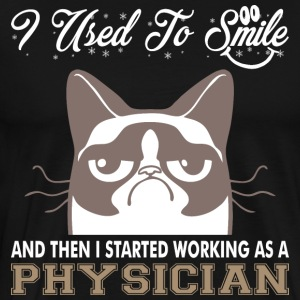 I Used Smile Then Started Working Physician - Men's Premium T-Shirt