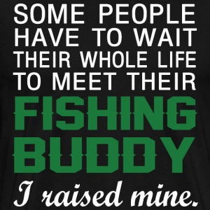 I Raised My Fishing Buddy - Men's Premium T-Shirt