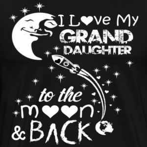 I LOVE MY GRANDDAUGHTER TO THE MOON AND BACK - Men's Premium T-Shirt