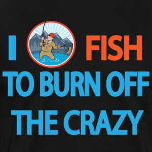 I fish to burn off the crazy - Men's Premium T-Shirt