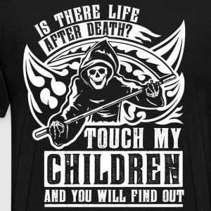 Is there life after death? Touch my children and - Men's Premium T-Shirt