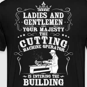 Cutting Machine Operator/Cutter/Turner/Lathe - Men's Premium T-Shirt