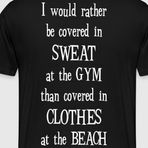 Rather be Covered in Sweat at Gym Motivational - Men's Premium T-Shirt