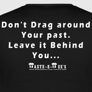 Don't Drag Around Your Past - Men's Premium T-Shirt