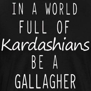 In a world full of Kardashians be a Gallagher