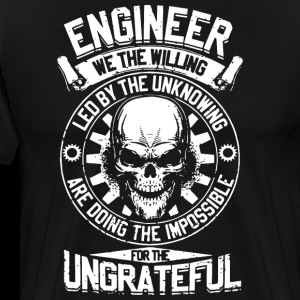 Engineer we the willing led by the unknowing are d
