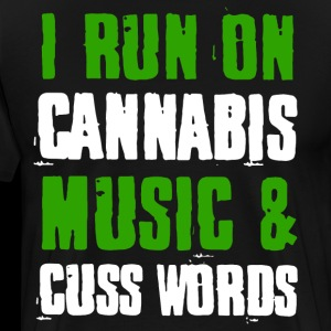 I Run On Cannabis Music and cuss words t-shirts