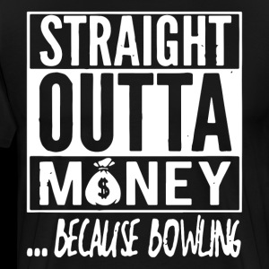 straight outta money because bowling t-shirts
