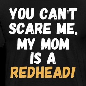 you can't scare me my mom is a redhead t-shirts