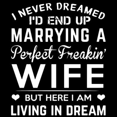 af7aec1df95 I never dreamed i d end up marrying a perfect frea - Men s Premium T-Shirt