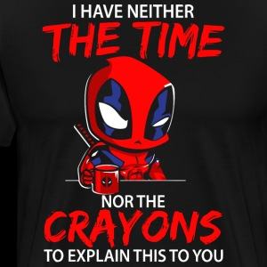 I have neither the time nor the crayons shirt
