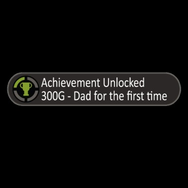 Achievement Unlocked Dad For The First Time