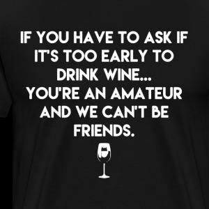 if you have to ask if it s too early to drink wine