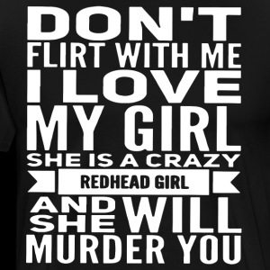Don t flirt with me i love my girl she is a crazy