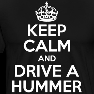 Keep Calm and Drive a Hummer