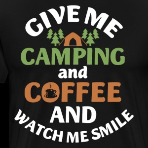 GIVE ME CAMPING AND COFFEE AND WATCH ME SMILE