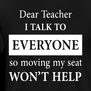 dear teacher I talk to everyone so moving my seat