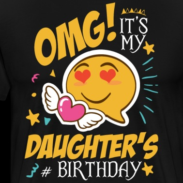 OMG Its My Daugher Is Birthday T Shirts