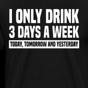 i only drink 3 days a week to day tomorrow and yes