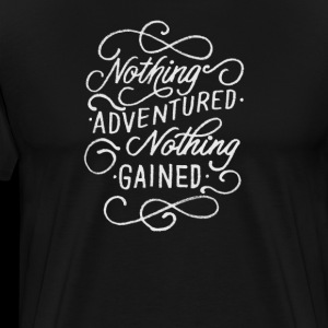 Nothing Adventured Nothing Gained Always Go Adventuring Inspier