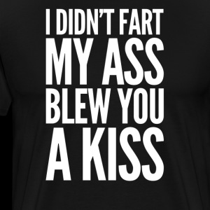 Didn't Fart My Ass Blew You A Kiss - Cute Adorable Humor Friends That Fart Funny