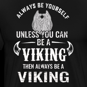 Always be yourself unless you can be a Viking tshi