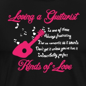 Loving A Guitarist Kinds Of Love Tee Shirt