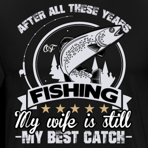 After All These Years Of Fishing My Wife T Shirt