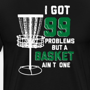 Got 99 Problems But Basket Ain't One Disc Golf Frisbee