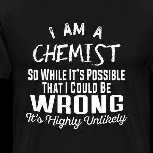Chemist - It's possible that I could be wrong ts