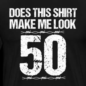 Does This Shirt Make Me Look 50 TShirt 50th Birthd