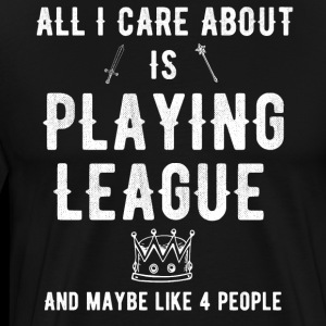 All I care about is playing league and maybe 4 peo