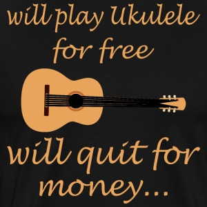 Will Play Ukulele For Free Will Quit For Money