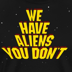 we have aliens you don't
