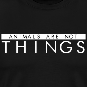 Animals Are Not Things - Animal Rights