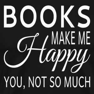 Books Make Me Happy. You Not So Much